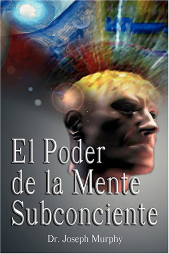 El Poder de La Mente Subconsciente ( the Power of the Subconscious Mind ) 9789562914338