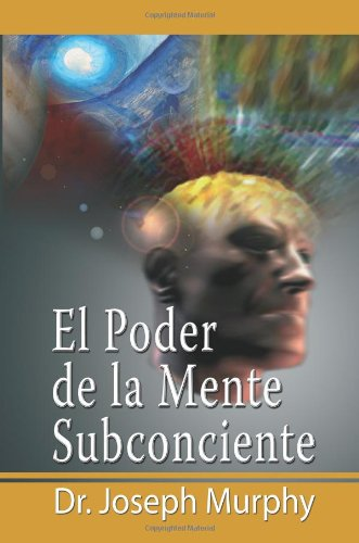 El Poder de La Mente Subconsciente ( the Power of the Subconscious Mind ) 9789562914345