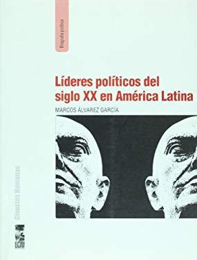 Lideres politicos del siglo XX en America Latina (Spanish Edition)