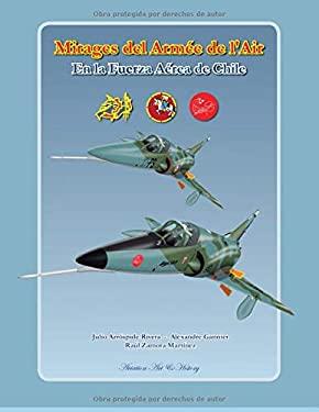 Mirages del Arme de l'Air en la Fuerza Area de Chile (Aviones de Combate de la Fuerza Area de Chile) (Spanish Edition)