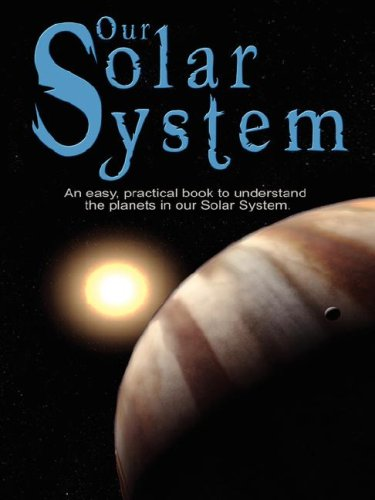 Our Solar System: An Easy, Practical Book to Understand the Planets in Our Solar System. Written Especially for Kids to Learn about Scie 9789562913362