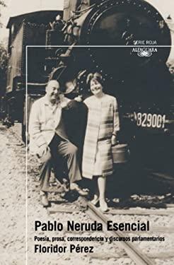 Pablo Neruda Esencial: Poesia, Prosa, Correspondencia y Discursos Parlametarios 9789562395076