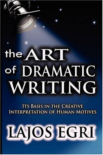 The Art of Dramatic Writing: Its Basis in the Creative Interpretation of Human Motives 9789562915861