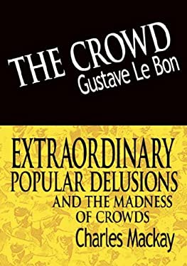 The Crowd & Extraordinary Popular Delusions and the Madness of Crowds 9789562919913