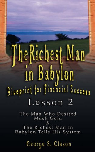 The Richest Man in Babylon: Blueprint for Financial Success - Lesson 2: Seven Remedies for a Lean Purse, the Debate of Good Luck & the Five Laws o 9789562914192