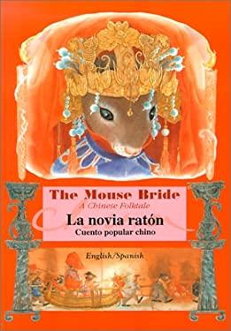 La Novia Raton / Mouse Bride: Cuento Popular Chino / A Chinese Folktale 9789573221500