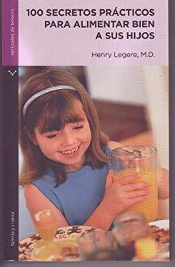100 Secretos Practicos Para Alimentar Bien A Sus Hijos = Raising Healthy Eaters 9789584515773