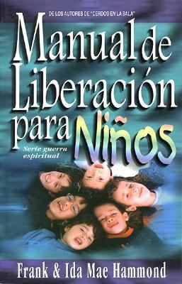 Manual de Liberacion Para Ninos: Children's Deliverance Manual 9789589269640