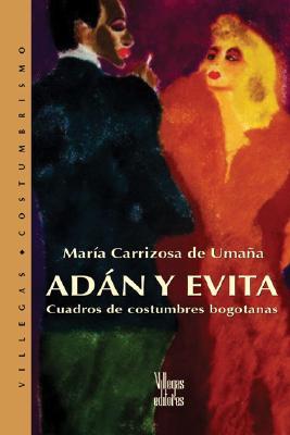Adan y Evita: Cuadros de Costumbres Bogotanas 9789588160283