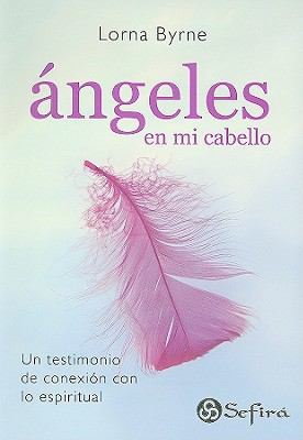 Angeles en Mi Cabello: Un Testimonio de Conexion Con Lo Espiritual = Angels in My Hair 9789584519610