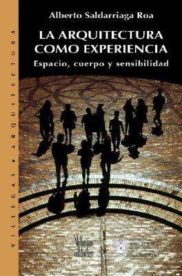 Arquitectura Como Experiencia: Espacio Cuerpo y Sensibilidad 9789588160245