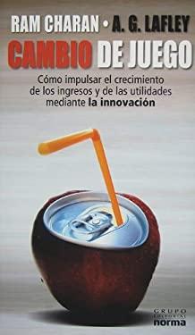 Cambio de Juego: Como Impulsar el Crecimiento de los Ingresos y de las Utilidades Mediante la Innovacion = The Game-Changer 9789584518231