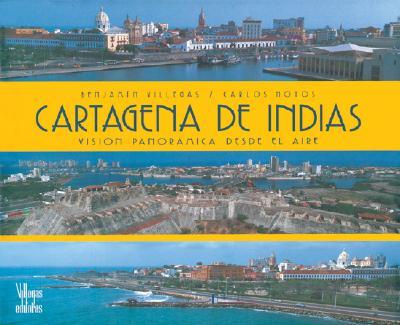 Cartagena de Indias: Visisn Panoramica Desde El Aire 9789588156408