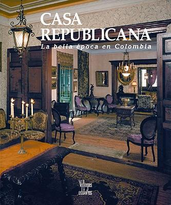 Casa Republicana: La Bella Epoca En Colombia 9789589393062