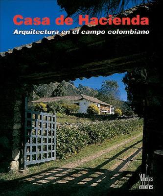 Casa de Hacienda: Arquitectura En El Campo Colombiano 9789589393338