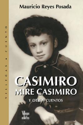 Casimiro Mire Casimiro: Y Otros Cuentos 9789588160108