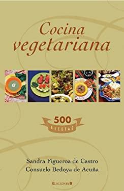 Cocina Vegetariana: 500 Recetas 9789588294537
