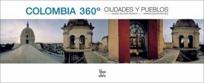 Colombia 360: Pueblos y ciudades Enrique Santos Molano, Miguel Salazar Aparicio and Benjamin Villegas