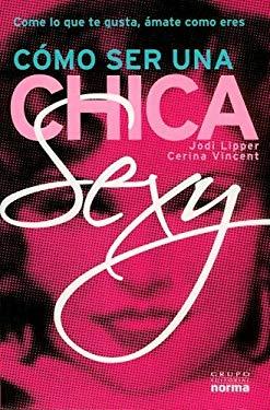 Como Ser una Chica Sexy: Como Lo Gue Te Gusta, Amate Como Eres = How to Eat Like a Hot Chick 9789584509529
