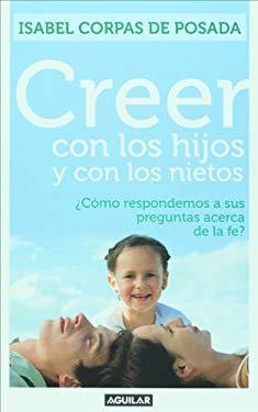 Creer Con los Hijos y Con los Nietos: Como Respondemos A Sus Preguntas Acerca de la Fe? = Sharing the Faith Among Family 9789587048377