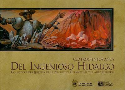 Cuatrocientos Anos del Ingenioso Hidalgo: Coleccion de Quijotes de la Biblioteca Cervantina y Cuatro Estudios 9789583800979
