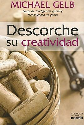 Descorche su Creatividad = Uncork Your Creative Juices 9789584529442