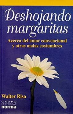 Deshojando Margaritas: Acerca del Amor Convencional y Otras Malas Costumbres 9789580476122