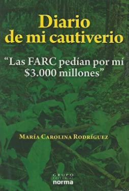 Diario de Mi Cautiverio: Las FARC Pedian Por Mi $3.000 Millones 9789584508249