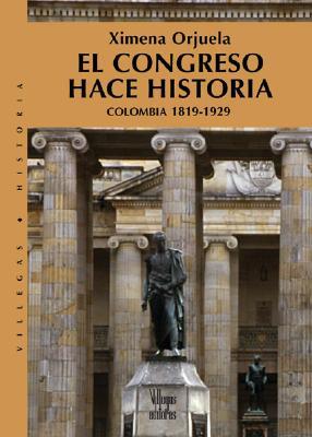 El Congreso Hace Historia: Colombia 1819-1929 9789588160719