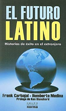 El Futuro Latino: Historias de Exito en el Extranjero = Building the Latino Future 9789584519481