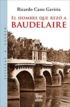 El Hombre Que Rezo A Baudelaire 9789588293059
