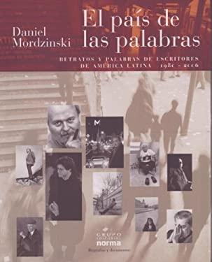 El Pais de las Palabras: Retratos y Palabras de Escritoes de America Latina (1980-2006) 9789580484608