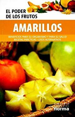 El Poder de los Frutos Amarillos: Beneficios Para su Organismo y Para su Salud Recetas Practicas - Usos Alternativos 9789584508058