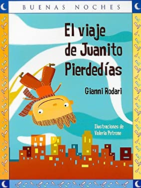 El Viaje de Juanito Pierdedias = Juanito Pierdedias Travels - Rodari, Gianni / Petrone, Valeria
