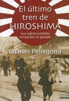 El Ultimo Tren de Hiroshima: Los Sobrevivientes Recuerdan el Pasado = The Last Train from Hiroshima 9789584532725