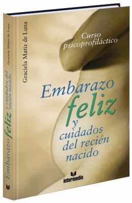 Embarazo Feliz y Cuidados del Recien Nacido Embarazo Feliz y Cuidados del Recien Nacido: Y Cuidados del Recien Nacido y Cuidados del Recien Nacido 9789587090284