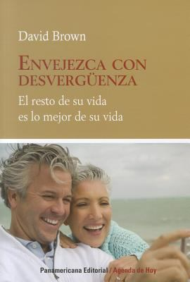 Envejezca Con Desverguenza: El Resto de su Vida Es Lo Mejor de su Vida = Age with Shamelessness 9789583034961