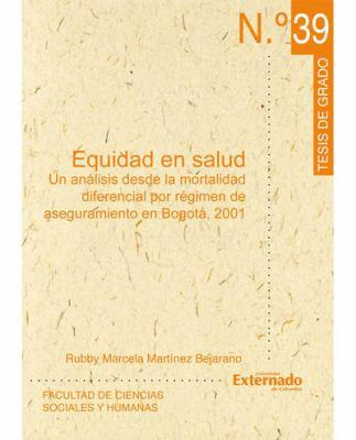 Equidad En Salud: Un Analisis Desde La Mortalidad Diferencial Por Regimen de Aseguramiento En Bogota, 2001 9789586169813
