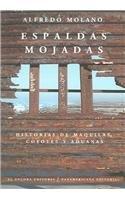 Espaldas Mojadas: Historias de Maquilas, Coyotes, y Aduanas 9789583017360