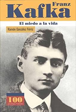 Franz Kafka: El Miedo a la Vida 9789583013607