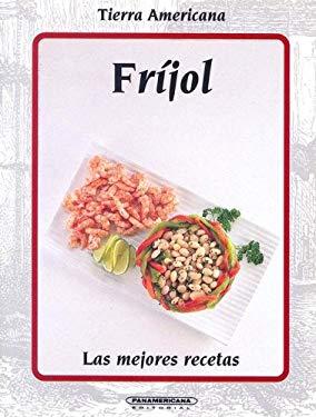 Frijol: Las Mejores Recetas = Bean 9789583006326