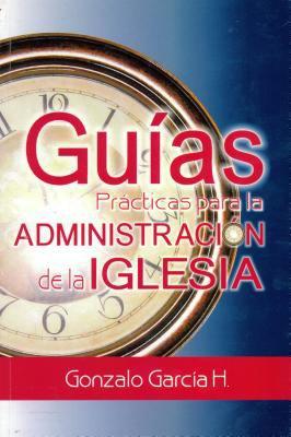 Guias Practicas Para la Administracio de la Iglesia = Practical Guides in Administration 9789589149508