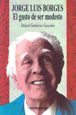 Jorge Luis Borges: El Gusto de Ser Modesto 9789583005015