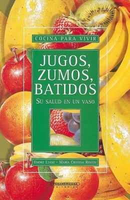 Jugos Zumos y Batidos su Salud en un Vaso 9789583007118