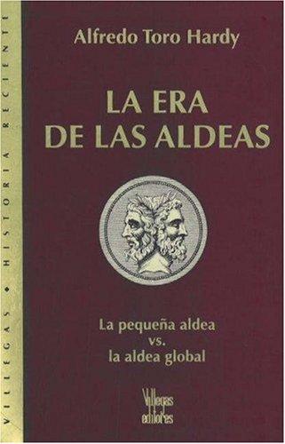 La Era de Las Aldeas: La Pequena Aldea Vs. La Aldea Global 9789588160160