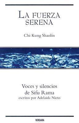 La Fuerza Serena: Chi Kung Shaolin: Voces y Silencios de Sifu Rama Escritos 9789589759172