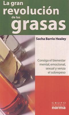 La Gran Revolucion de las Grasas: Consiga el Bienestar Mental, Emocional, Sexual y Venza el Sobrepeso 9789580496540