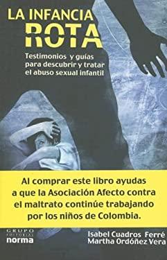 La Infancia Rota: Testimonio y Guias Para Descubrir y Tratar el Abuso Sexual Infantil 9789580497516