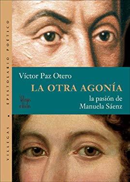 La Otra Agonia: La Pasion de Manuela Saenz 9789588293066