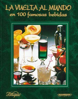 La Vuelta al Mundo en 100 Famosas Bebidas 9789583006432